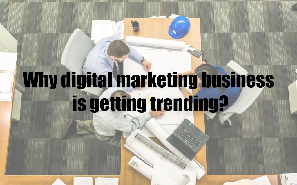 Why digital marketing business is getting trending?